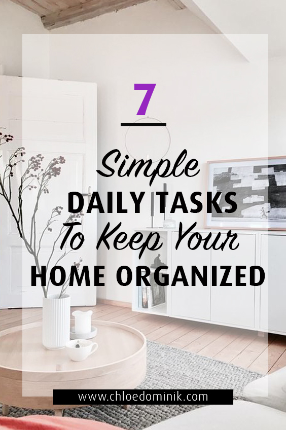 7 Simple Daily Tasks To Keep Your Home Organized: There are some simple daily tasks you can do in your home that will help keep your home a bit more tidy and organized that won't take you anytime all! @chloedominik #homeorganization #hometipsandtricks #dailyhometasks #homeorganizationhacks