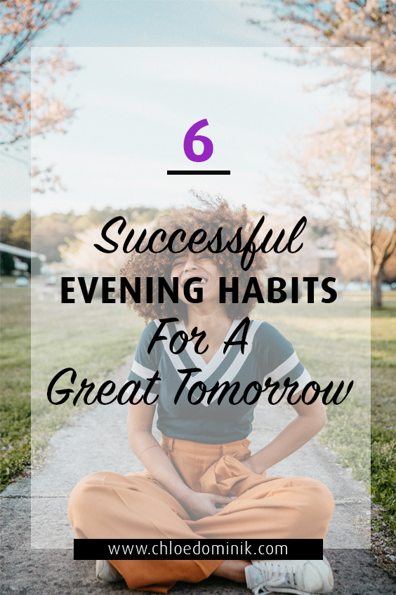 6 Successful Evening Habits For A Great Tomorrow: Having a good evening routine for your home and yourself before bed helps set you up for for success with just a few steps of action that will put you in order for tomorrow. @chloedominik #eveninghabitsofsuccessfulpeople #eveninghabits #eveningroutine #eveninghomeroutine