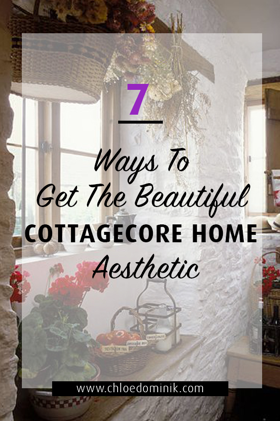 7 Ways To Get The Beautiful Cottagecore Home Aesthetic: Cottagecore is an interior trend on the popularity rise. Why is it so popular and find out how you can create the cottagecore style regardless of what home you have and where you live. @chloedominik #cottagecore #cottagecoreaesthetic #cottagecoreinteriordesign #cottagecoreinterioraesthetic #cottagecoretrend