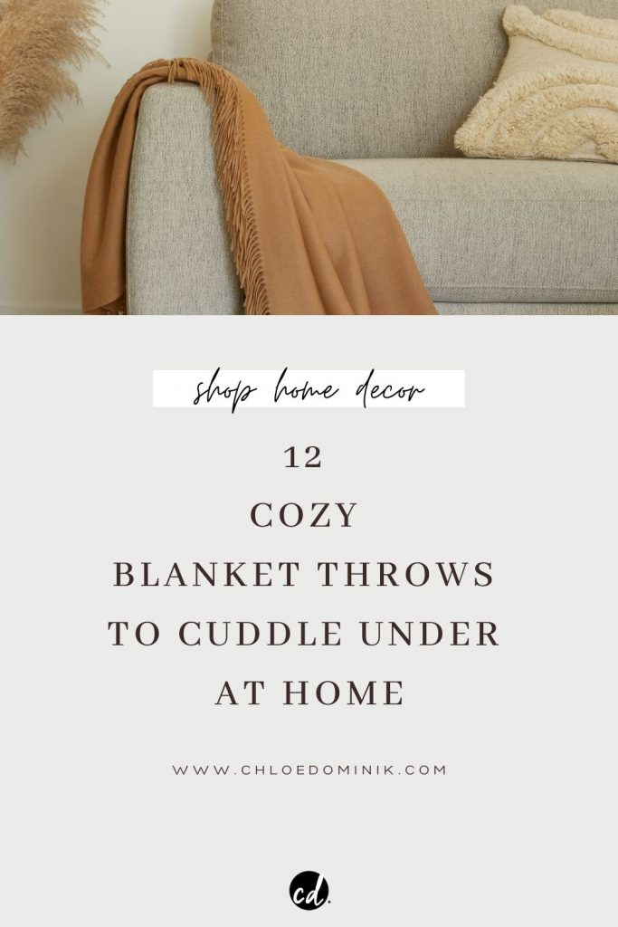 12 Cozy Blanket Throws To Cuddle Under At Home: When it's cold outside and you feel like a relaxing and lazy day at home is in order here are some cute blankets to stock up at home for the living room and bedroom. @chloedominik #throwblanket #throwblanketoncouch #throwblanketoncouchlivingrooms #shopblankets #blanketthrow #livingroomthrowblanket